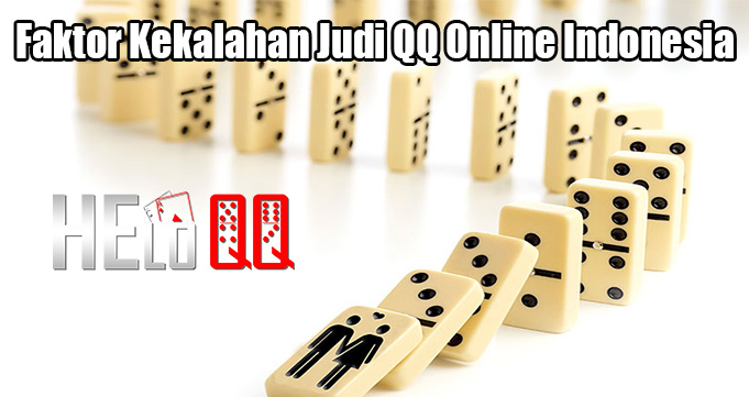 Faktor Kekalahan Judi QQ Online Indonesia